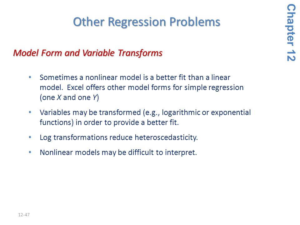 12-47 Model Form and Variable Transforms Model Form and Variable Transforms Sometimes a nonlinear model is a better fit than a linear model. Excel off