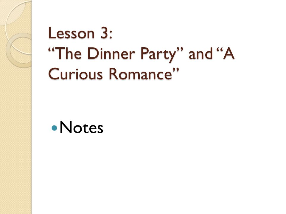 """Lesson 3: """"The Dinner Party"""" and """"A Curious Romance"""" Notes"""