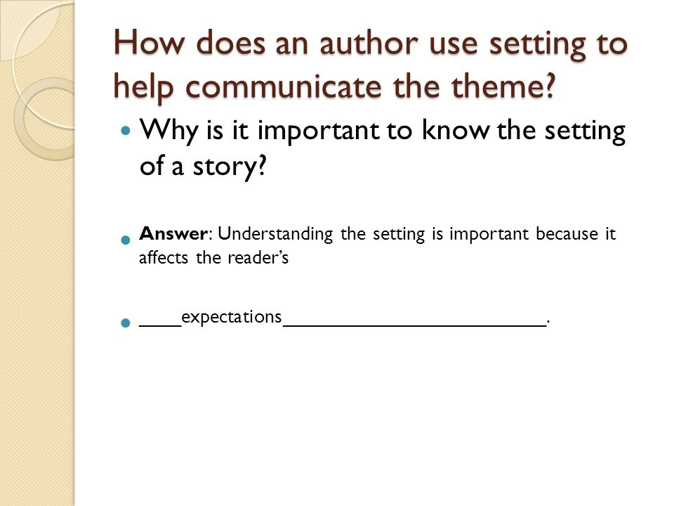 How does an author use setting to help communicate the theme.