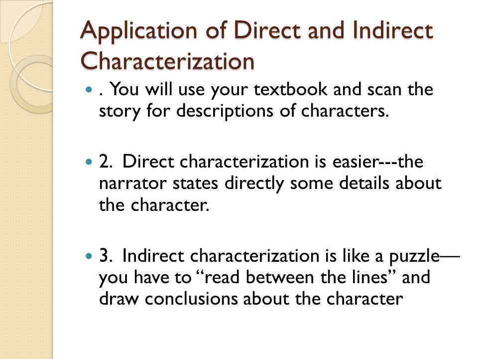 Application of Direct and Indirect Characterization. You will use your textbook and scan the story for descriptions of characters. 2. Direct character