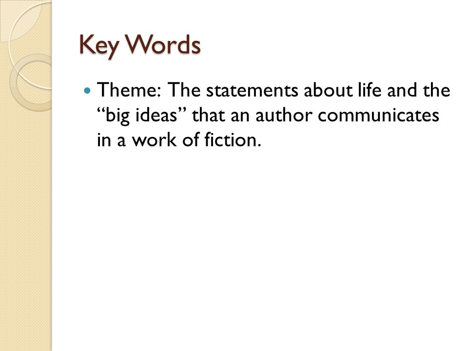 """Key Words Theme: The statements about life and the """"big ideas"""" that an author communicates in a work of fiction."""