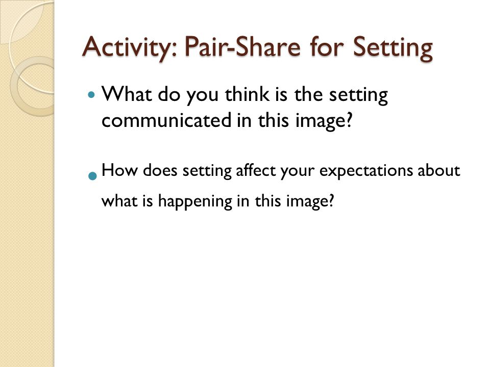 Activity: Pair-Share for Setting What do you think is the setting communicated in this image.