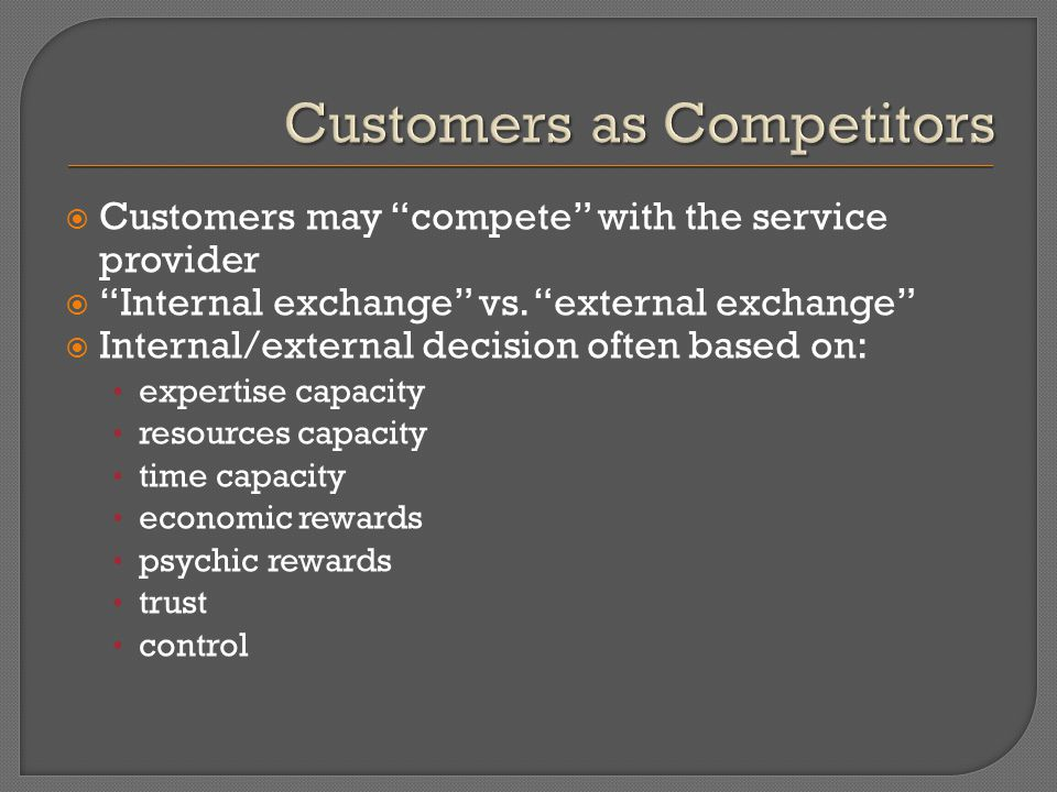  Customers may compete with the service provider  Internal exchange vs.