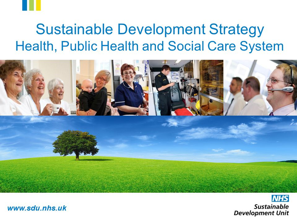 www.sdu.nhs.uk Sustainable Development Strategy Health, Public Health and Social Care System