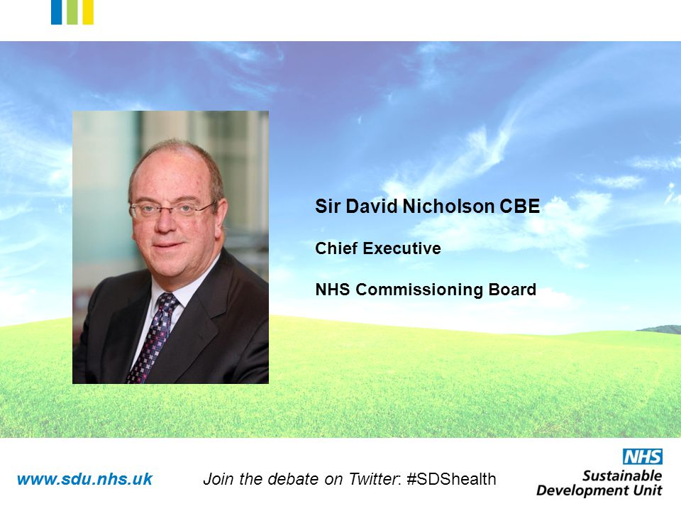 www.sdu.nhs.uk Sir David Nicholson CBE Chief Executive NHS Commissioning Board Join the debate on Twitter: #SDShealth