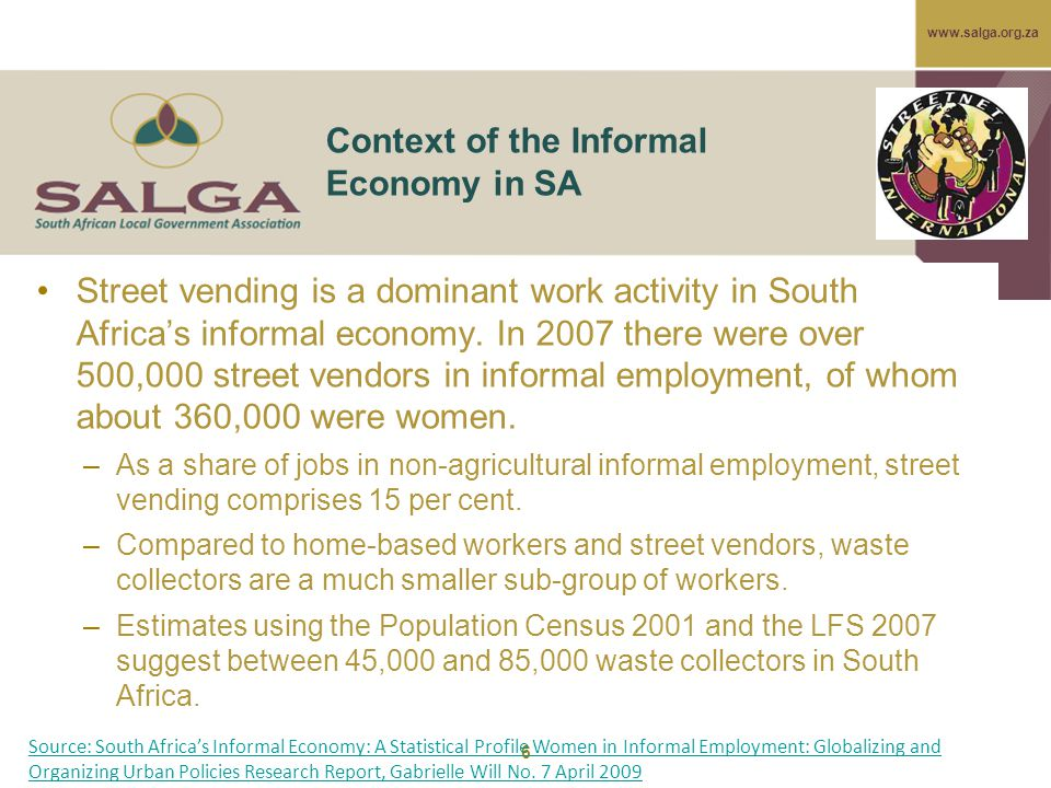 www.salga.org.za 6 Context of the Informal Economy in SA Street vending is a dominant work activity in South Africa's informal economy.