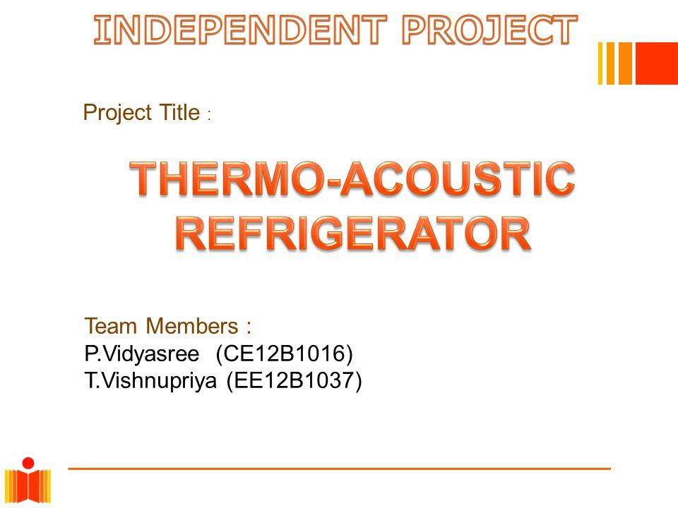 Team Members : P.Vidyasree (CE12B1016) T.Vishnupriya (EE12B1037) Project Title :