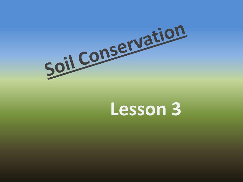 Soil Conservation Lesson 3