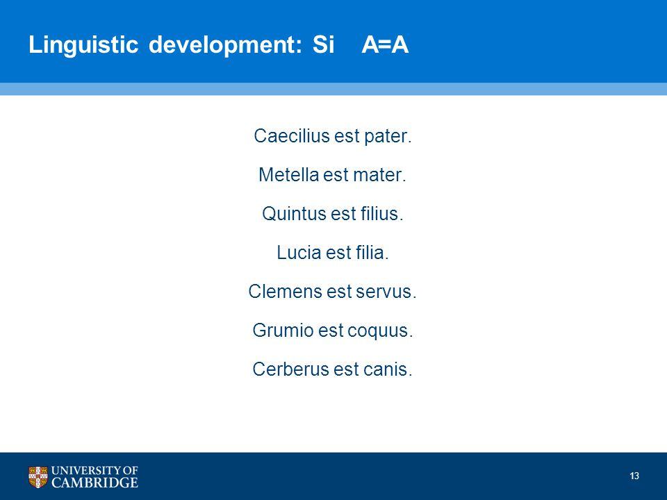 Linguistic development: Si A=A Caecilius est pater.