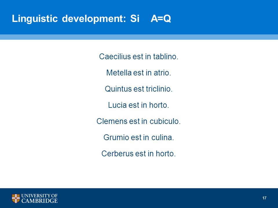 Linguistic development: Si A=Q Caecilius est in tablino.