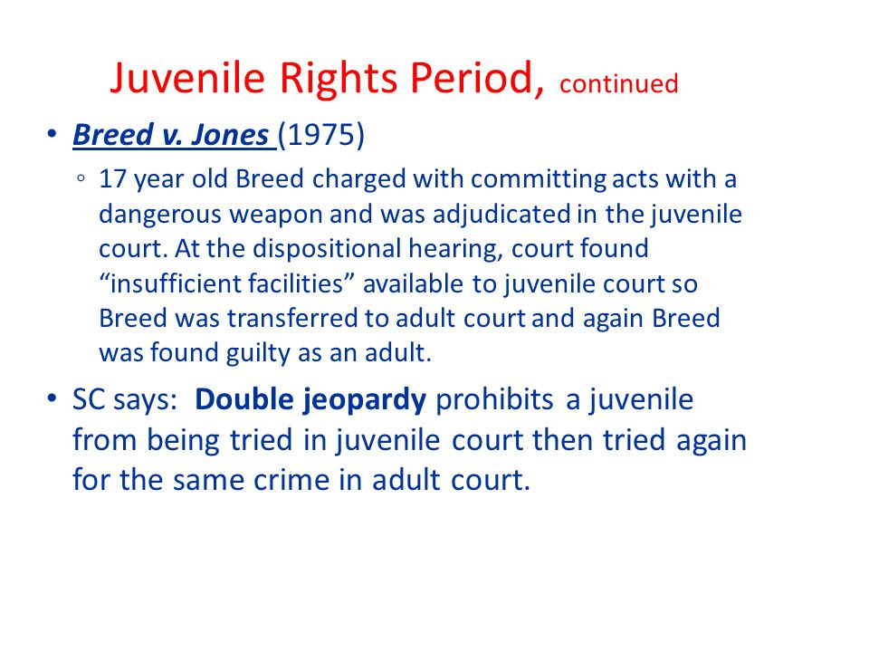 Juvenile Rights Period, continued Breed v.