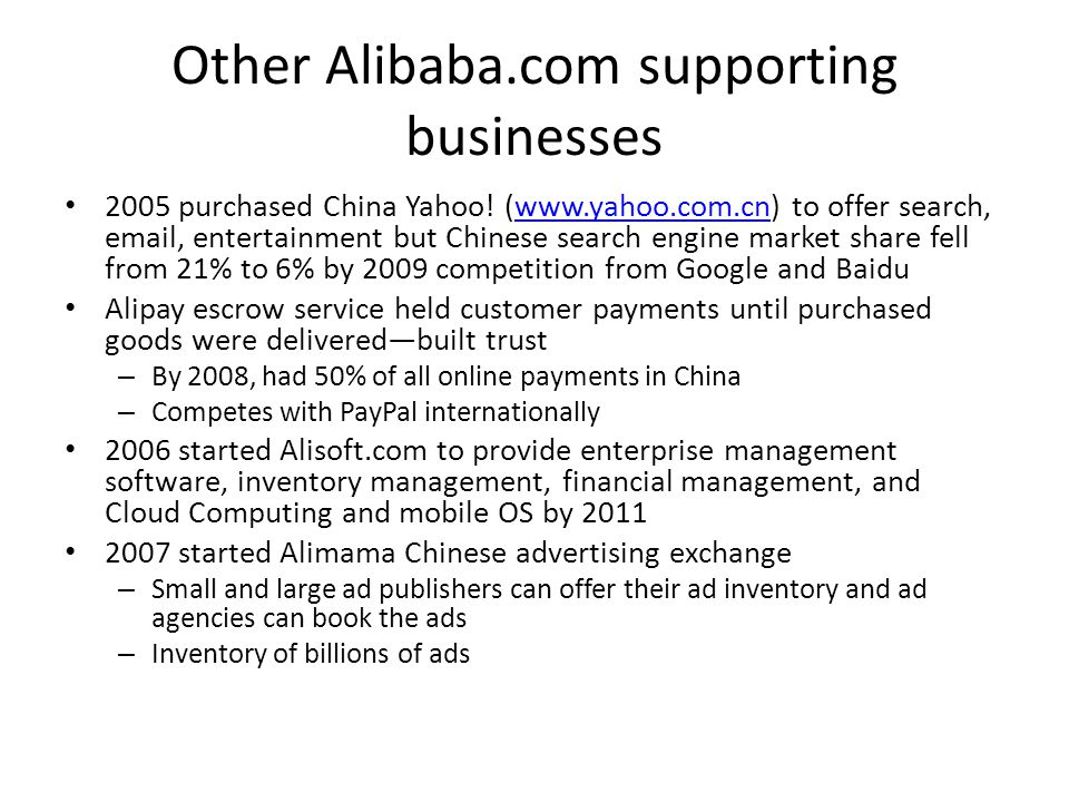 Other Alibaba.com supporting businesses 2005 purchased China Yahoo! (www.yahoo.com.cn) to offer search, email, entertainment but Chinese search engine