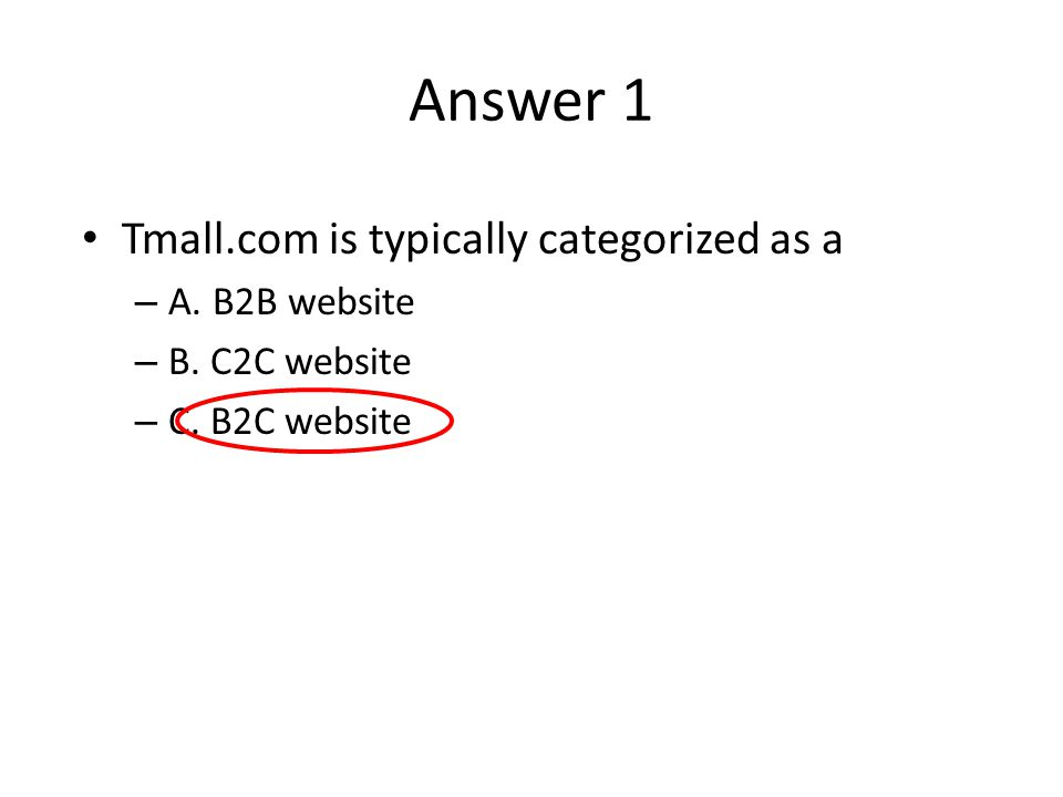 Answer 1 Tmall.com is typically categorized as a – A. B2B website – B. C2C website – C. B2C website