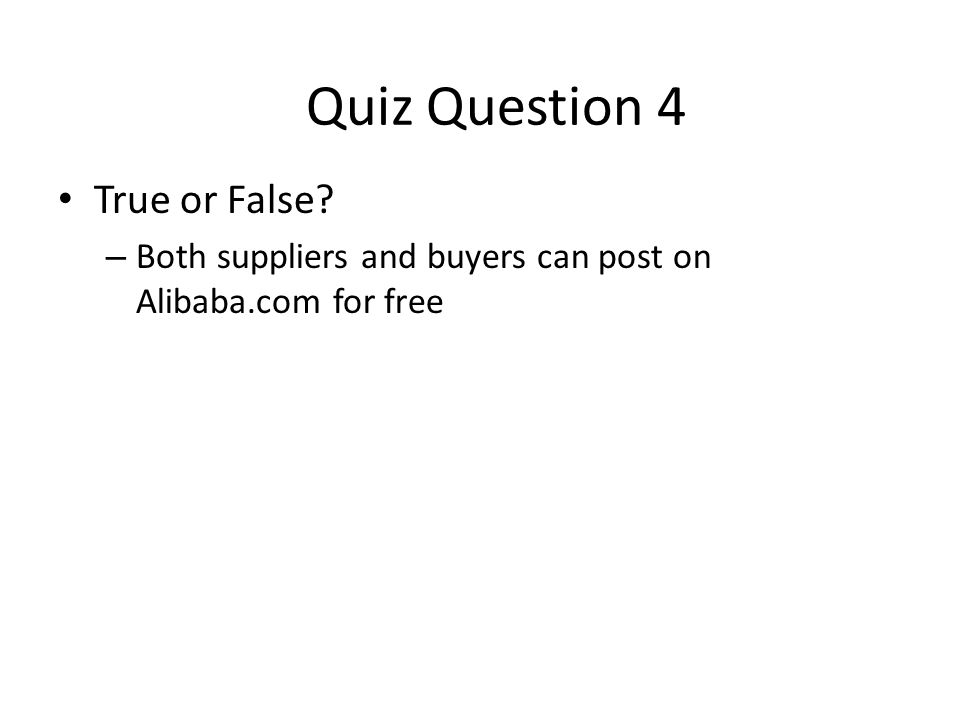 True or False? – Both suppliers and buyers can post on Alibaba.com for free Quiz Question 4