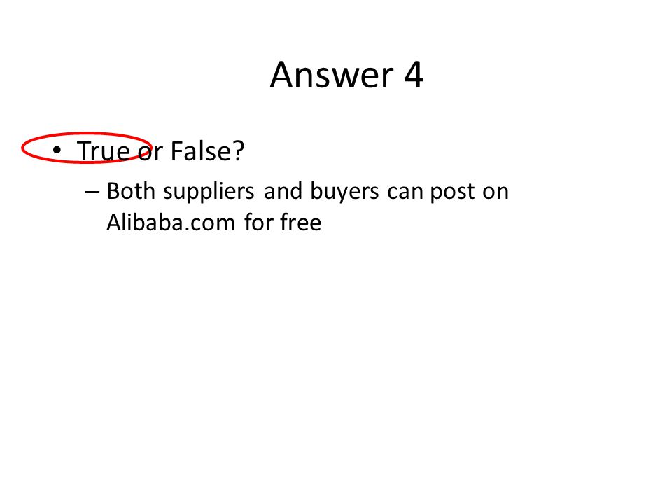 Answer 4 True or False? – Both suppliers and buyers can post on Alibaba.com for free