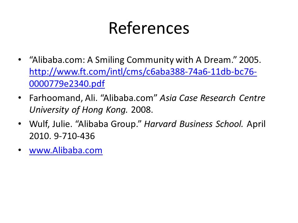 "References ""Alibaba.com: A Smiling Community with A Dream."" 2005. http://www.ft.com/intl/cms/c6aba388-74a6-11db-bc76- 0000779e2340.pdf http://www.ft.c"