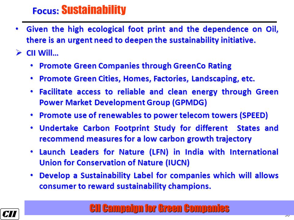30 Focus: Focus: Sustainability Given the high ecological foot print and the dependence on Oil, there is an urgent need to deepen the sustainability initiative.