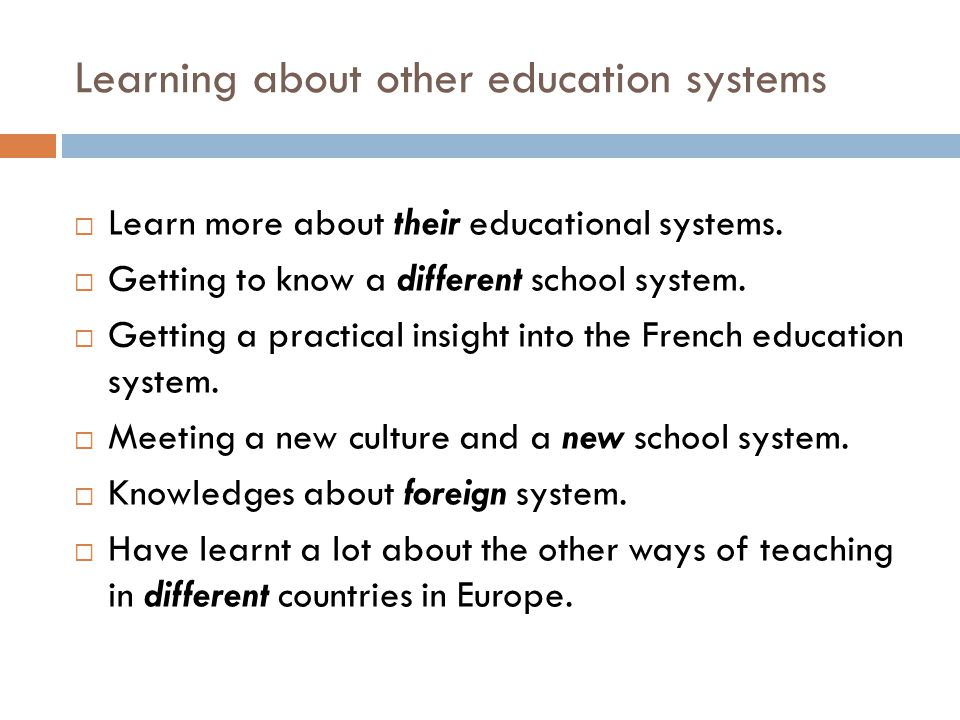Learning about other education systems  Learn more about their educational systems.