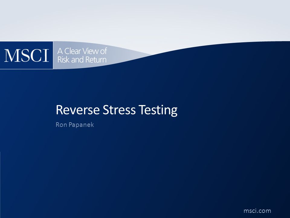 msci.com ©2011. All rights reserved. msci.com Reverse Stress Testing Ron Papanek
