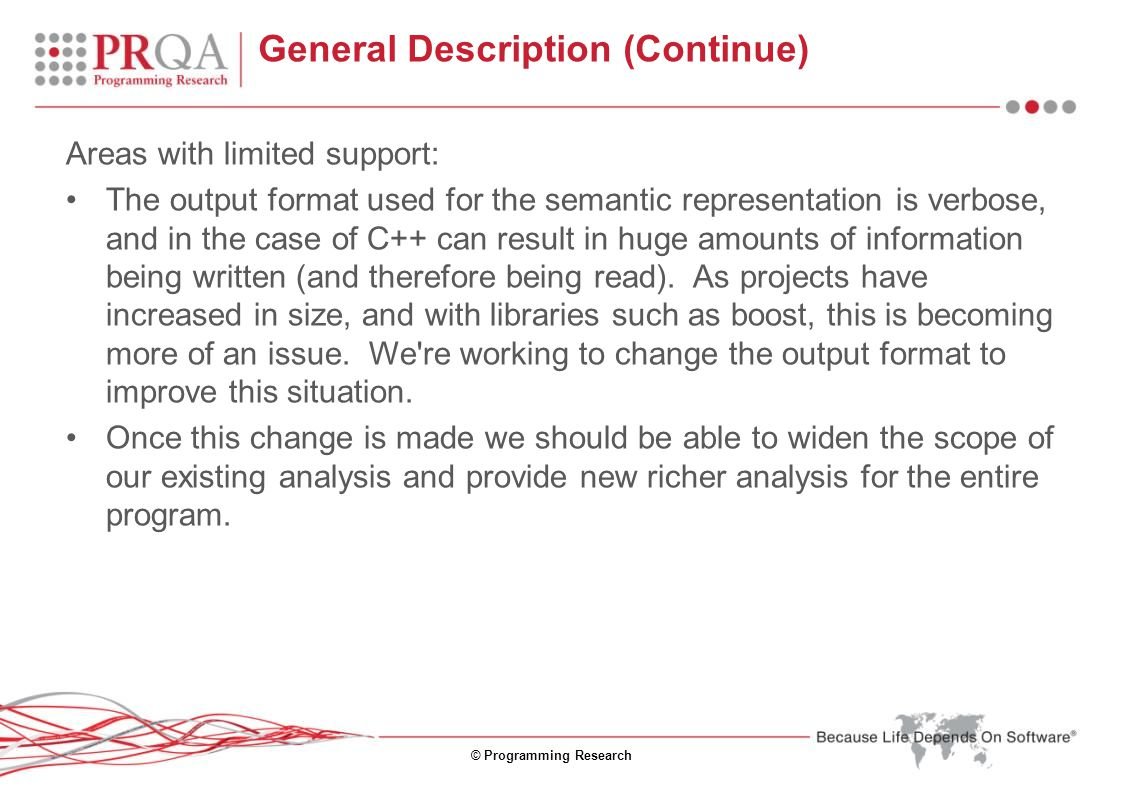 © Programming Research General Description (Continue) Areas with limited support: The output format used for the semantic representation is verbose, a