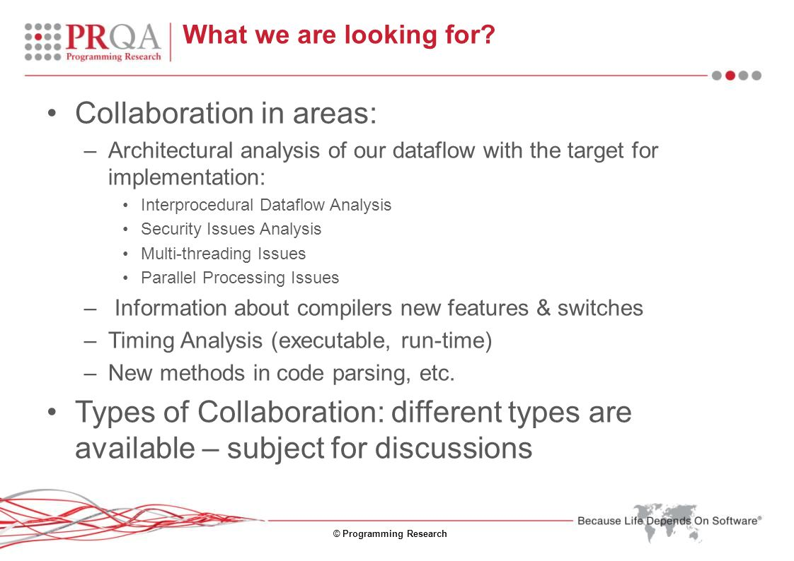 © Programming Research What we are looking for? Collaboration in areas: –Architectural analysis of our dataflow with the target for implementation: In