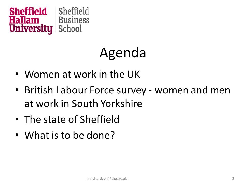 Agenda Women at work in the UK British Labour Force survey - women and men at work in South Yorkshire The state of Sheffield What is to be done.