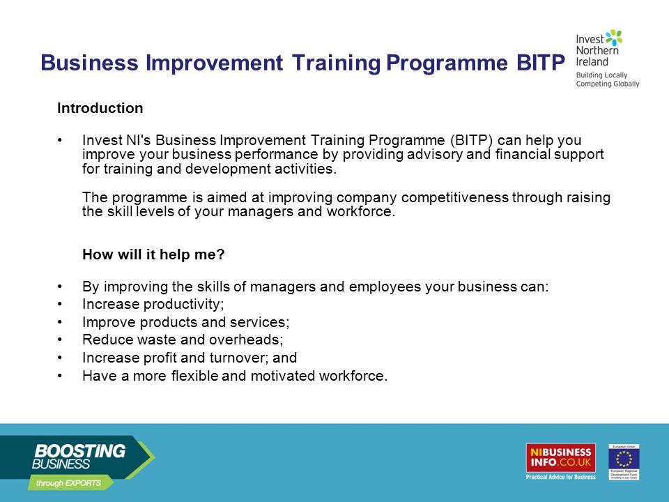 Business Improvement Training Programme BITP Introduction Invest NI's Business Improvement Training Programme (BITP) can help you improve your busines
