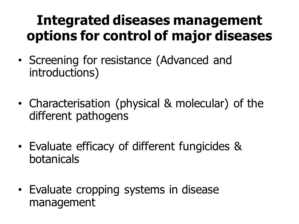 Integrated diseases management options for control of major diseases Screening for resistance (Advanced and introductions) Characterisation (physical