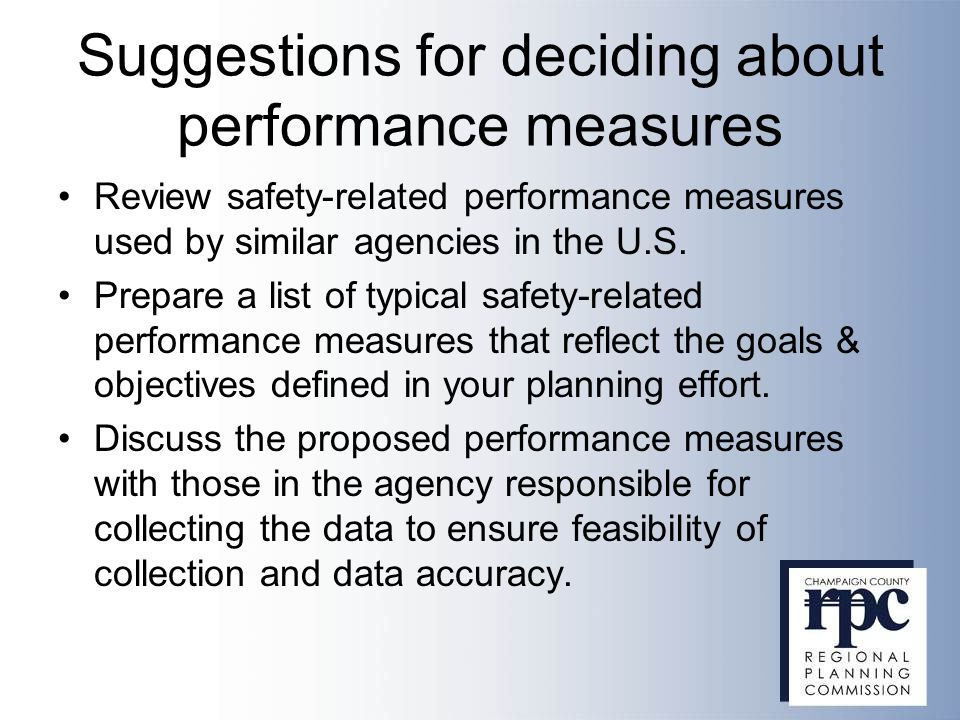 Suggestions for deciding about performance measures Review safety-related performance measures used by similar agencies in the U.S.
