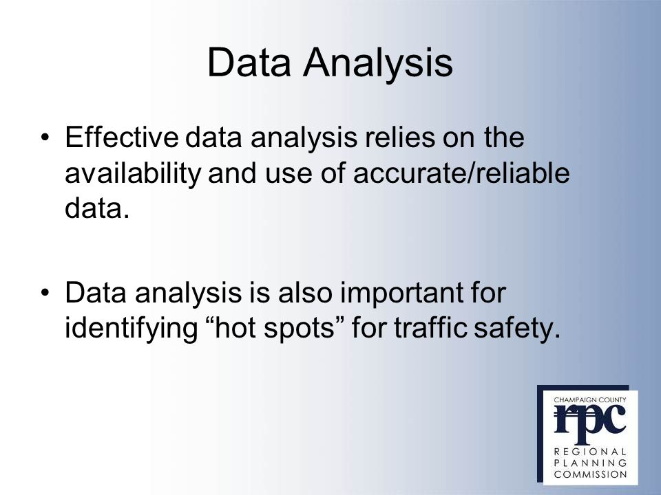 Data Analysis Effective data analysis relies on the availability and use of accurate/reliable data.