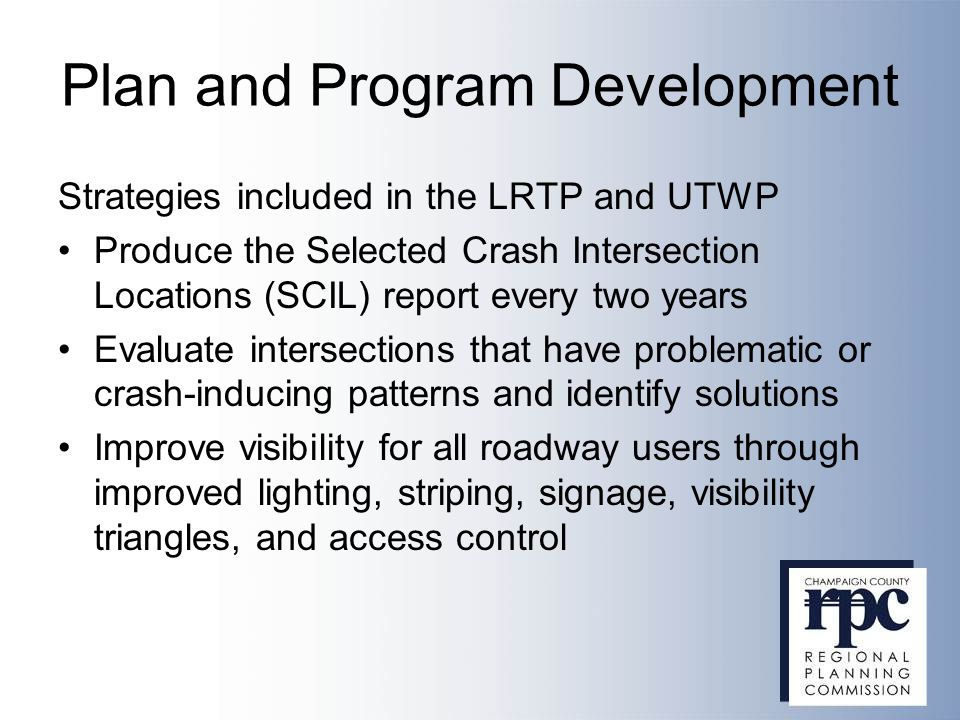 Plan and Program Development Strategies included in the LRTP and UTWP Produce the Selected Crash Intersection Locations (SCIL) report every two years