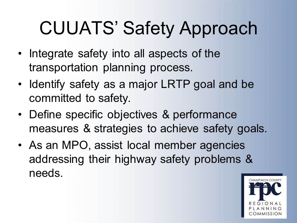 CUUATS' Safety Approach Integrate safety into all aspects of the transportation planning process.