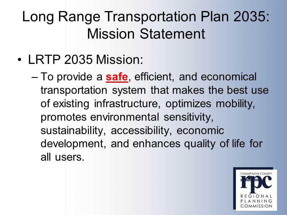 Long Range Transportation Plan 2035: Mission Statement LRTP 2035 Mission: –To provide a safe, efficient, and economical transportation system that mak