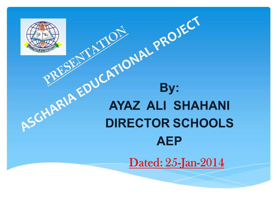 Asgharia Educational Project Progress Report & Requirements Introduction Asgharia Educational Project is the chain schools project, widen in 14 cities of Sindh with level of Higher Secondary, Secondary, Middle and Primary Schools.