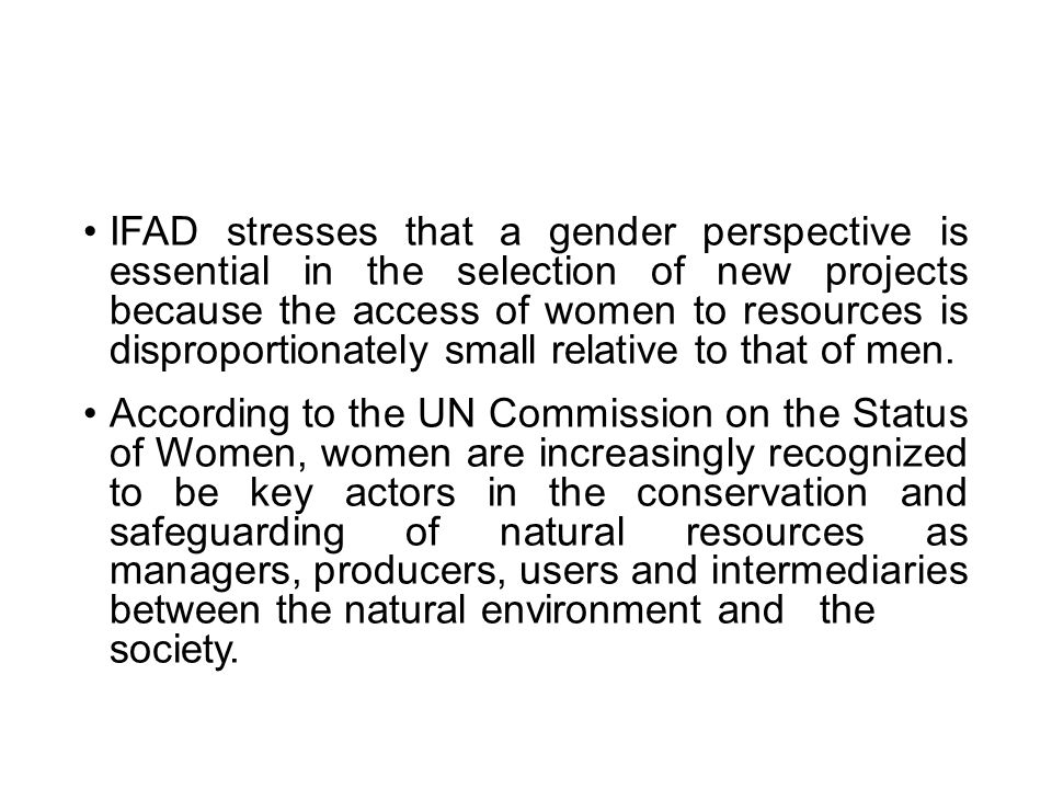 IFAD stresses that a gender perspective is essential in the selection of new projects because the access of women to resources is disproportionately s