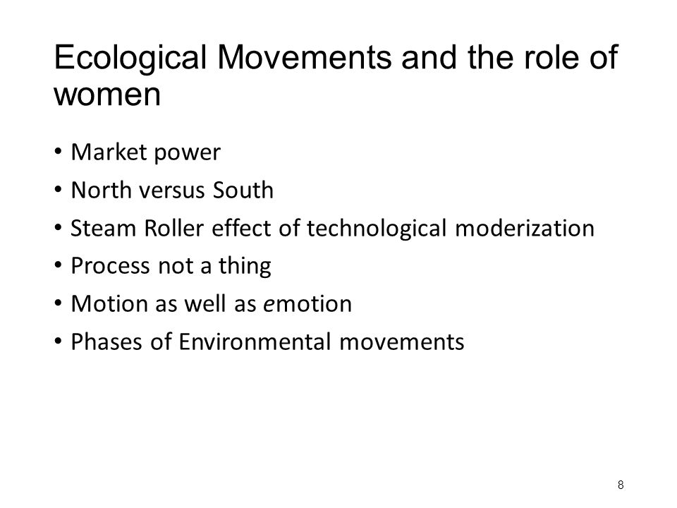 Ecological Movements and the role of women Market power North versus South Steam Roller effect of technological moderization Process not a thing Motio
