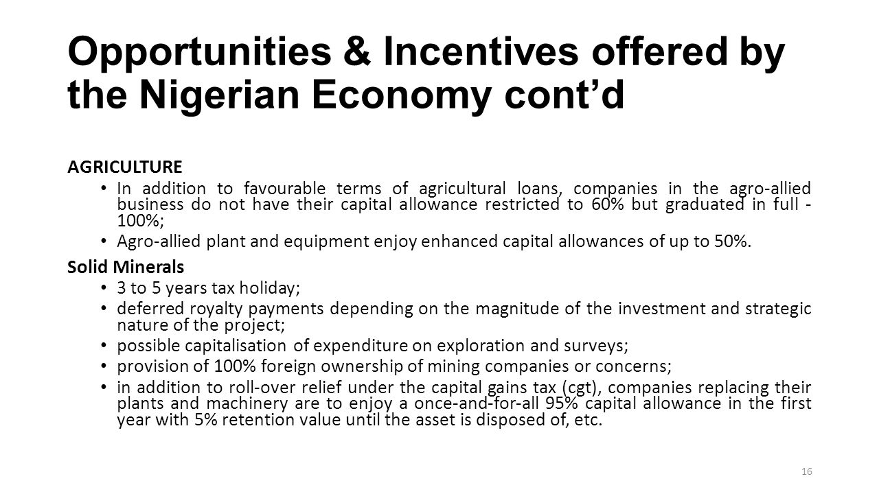 Opportunities & Incentives offered by the Nigerian Economy cont'd AGRICULTURE In addition to favourable terms of agricultural loans, companies in the