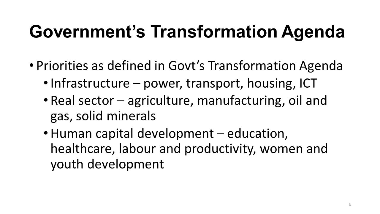 Government's Transformation Agenda Priorities as defined in Govt's Transformation Agenda Infrastructure – power, transport, housing, ICT Real sector –
