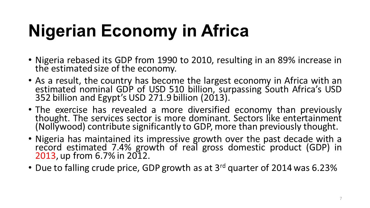Nigerian Economy in Africa Nigeria rebased its GDP from 1990 to 2010, resulting in an 89% increase in the estimated size of the economy. As a result,
