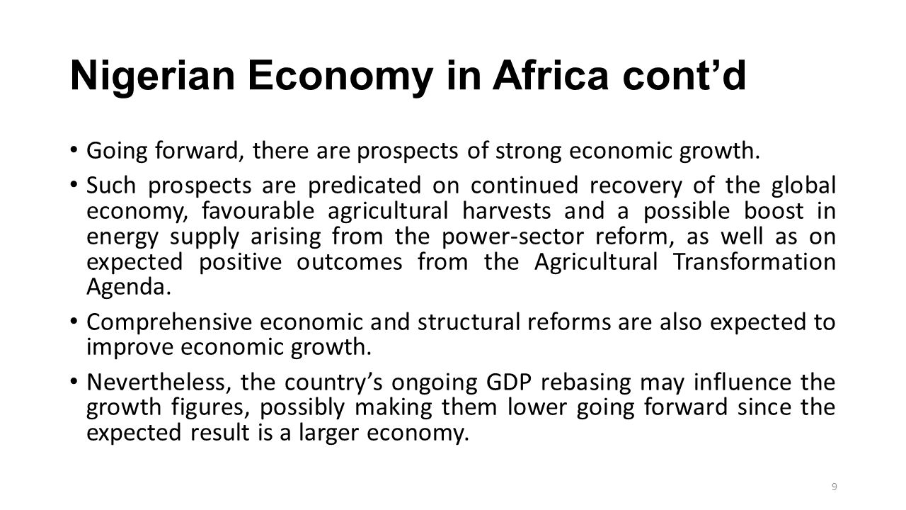 Nigerian Economy in Africa cont'd Going forward, there are prospects of strong economic growth. Such prospects are predicated on continued recovery of