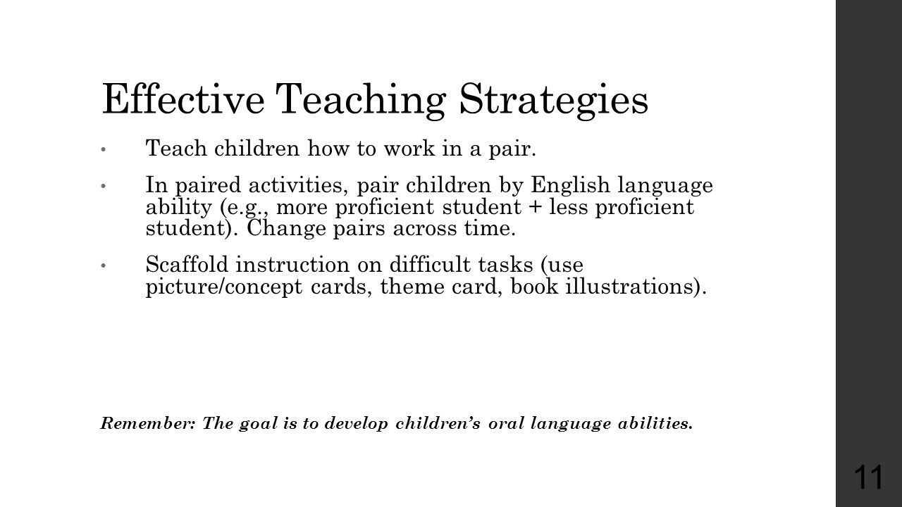 Effective Teaching Strategies Teach children how to work in a pair. In paired activities, pair children by English language ability (e.g., more profic