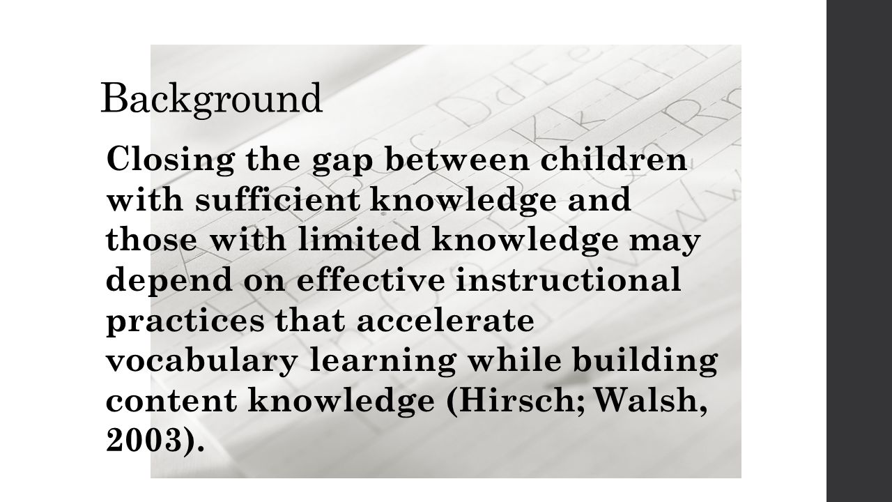 Background Closing the gap between children with sufficient knowledge and those with limited knowledge may depend on effective instructional practices
