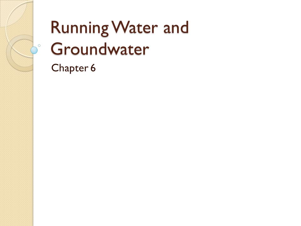 Running Water and Groundwater Chapter 6