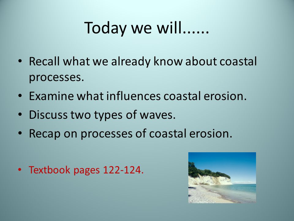 Today we will...... Recall what we already know about coastal processes. Examine what influences coastal erosion. Discuss two types of waves. Recap on