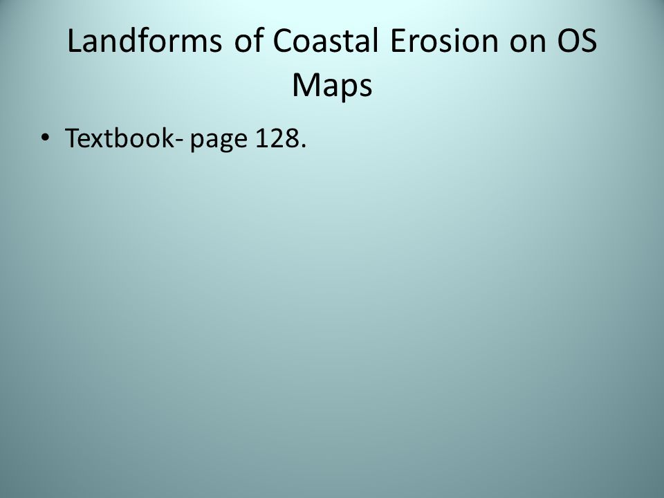 Landforms of Coastal Erosion on OS Maps Textbook- page 128.
