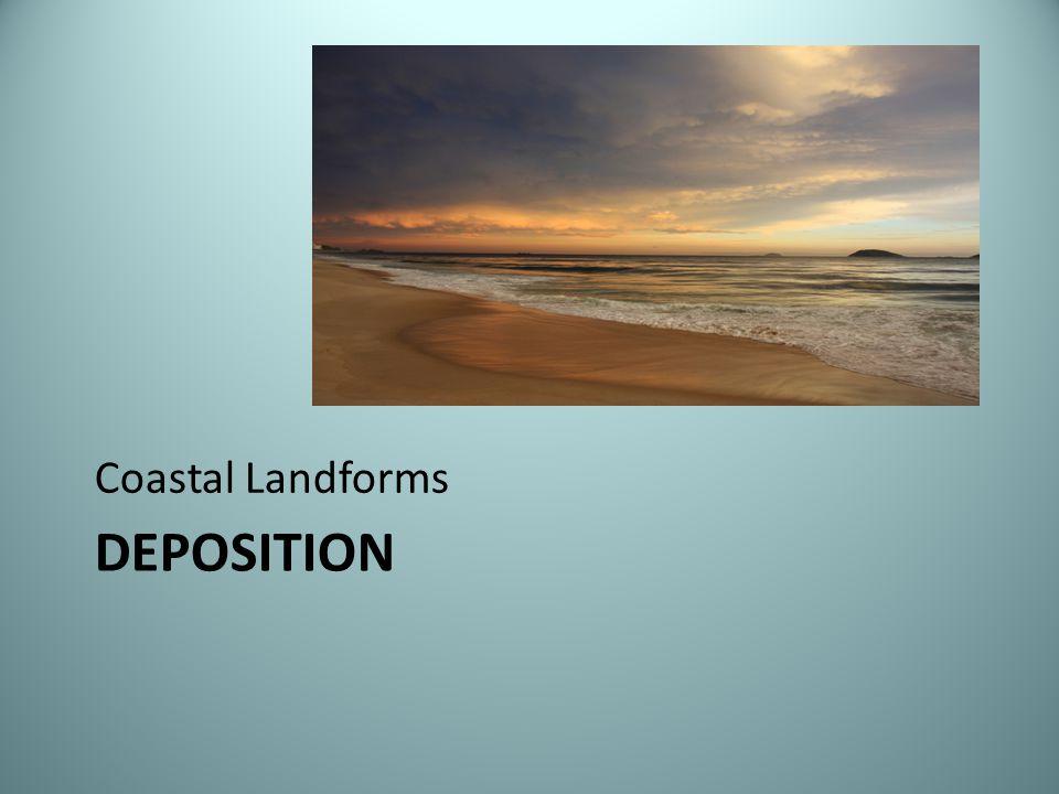 DEPOSITION Coastal Landforms