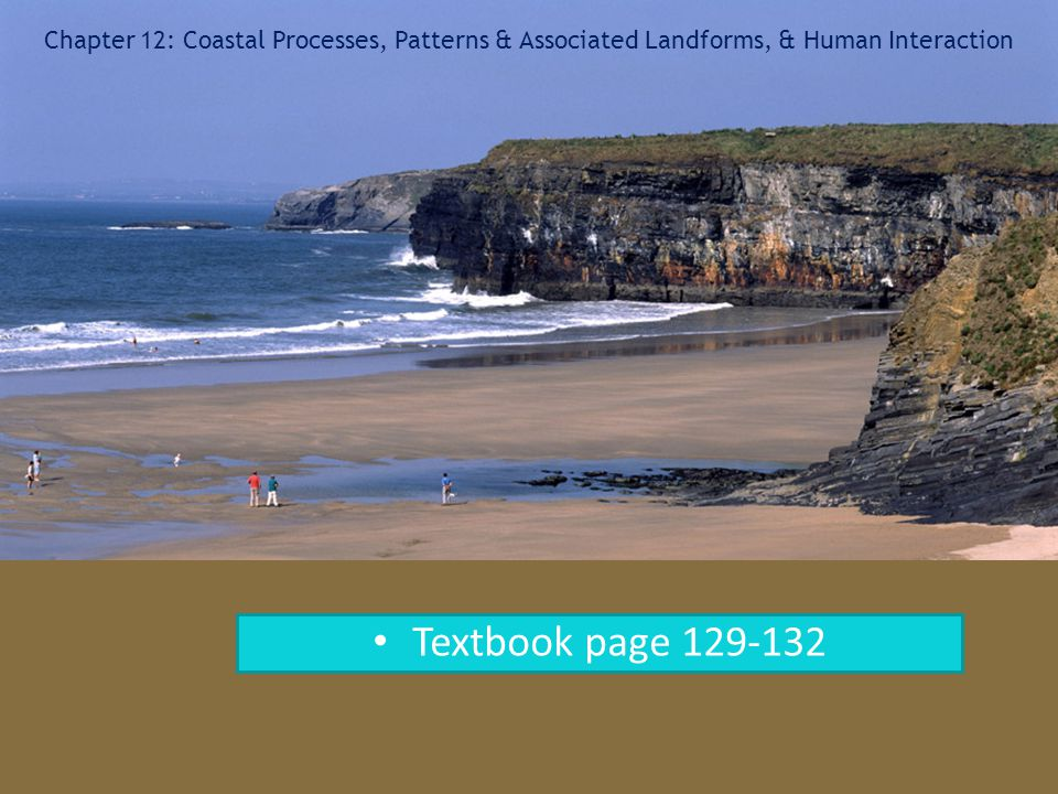 Chapter 12: Coastal Processes, Patterns & Associated Landforms, & Human Interaction Textbook page 129-132