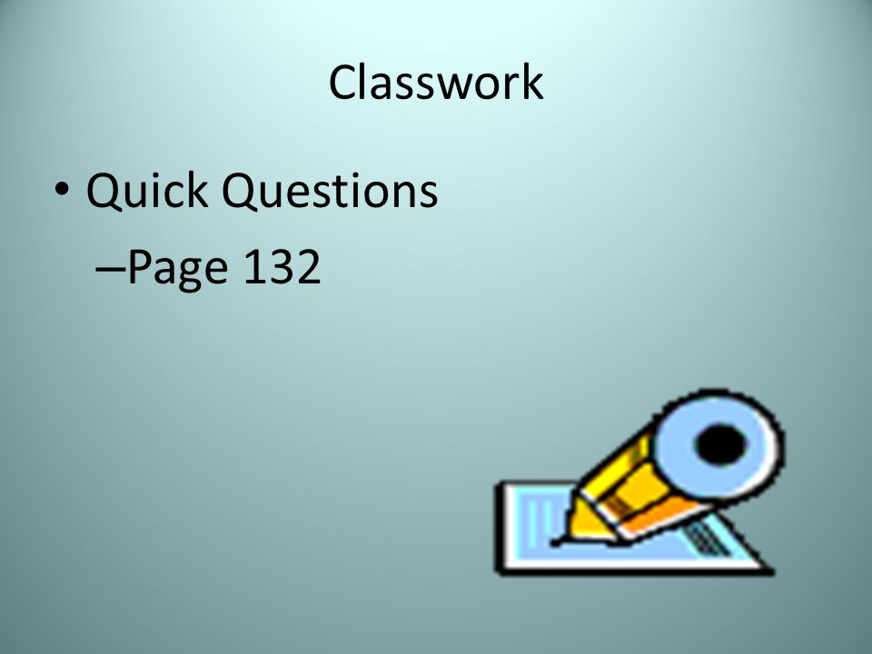Classwork Quick Questions – Page 132