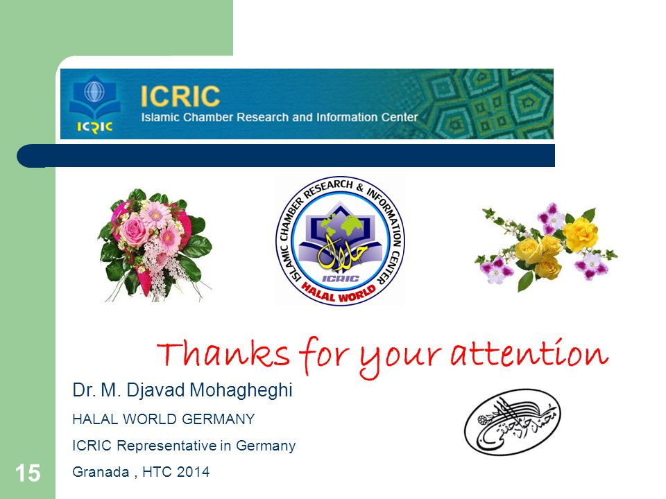 15 Thanks for your attention Dr. M. Djavad Mohagheghi HALAL WORLD GERMANY ICRIC Representative in Germany Granada, HTC 2014 March 2014