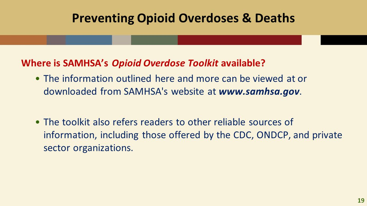 19 Preventing Opioid Overdoses & Deaths Where is SAMHSA's Opioid Overdose Toolkit available.